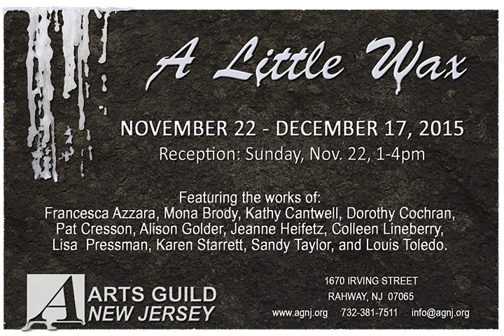 """Rahway Arts Guild New Jersey Presents """"A Little Wax"""" @ Arts Guild New Jersey 