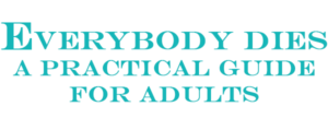 Everybody Dies- A Practical Guide for Adults @ Madison Community Arts Center